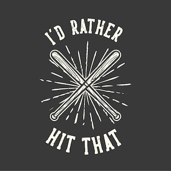 T-shirt design slogan typografie ik zou dat liever raken met een vintage illustratie van een honkbalknuppel