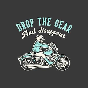 T-shirt design slogan typografie laat de versnelling vallen en verdwijnt met man rijden motorfiets vintage illustratie