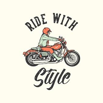 T-shirt design slogan typografie rit met stijl met man rijden motorfiets vintage illustratie