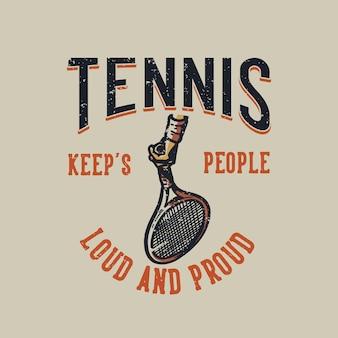 T-shirt design slogan typografie tennis houdt mensen luid en trots vintage illustratie