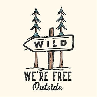 T-shirt design slogan typografie we zijn vrij buiten met vintage illustratie van het straatbord