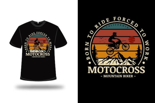T-shirt geboren om te rijden gedwongen te werken motorcross mountainbiker kleur groen oranje en geel