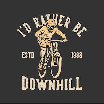 T-shirt ontwerp id liever downhill estd 1998 met mountainbiker vintage illustratie vintage