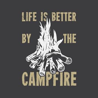 T-shirt ontwerp leven is beter bij het kampvuur met kampvuur en grijze achtergrond vintage illustratie