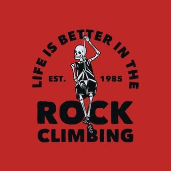 T-shirt ontwerp leven is beter in de rotsklimmen est 1985 met skelet opknoping op het touw vintage illustratie