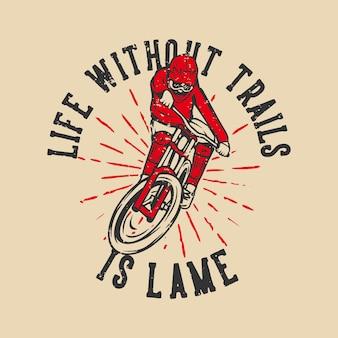 T-shirt ontwerp leven zonder paden is kreupel met vintage illustratie van mountainbiker