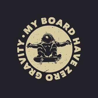 T-shirt ontwerp mijn board heeft geen zwaartekracht met astronaut rijden skateboard vintage illustratie