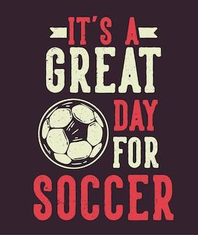 T-shirt ontwerp slogan typografie het is een geweldige dag voor voetbal met voetbal vintage illustratie