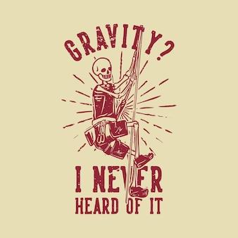 T-shirt ontwerp zwaartekracht? ik heb er nog nooit van gehoord met een skelet dat op het touw klimt vintage illustratie