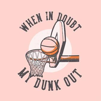 T-shirt slogan typografie bij twijfel mijn dunk out vintage illustratie