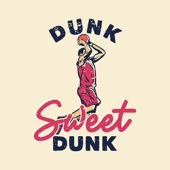 T-shirt slogan typografie dunk sweet dunk met basketballer doen slam dunk vintage illustratie
