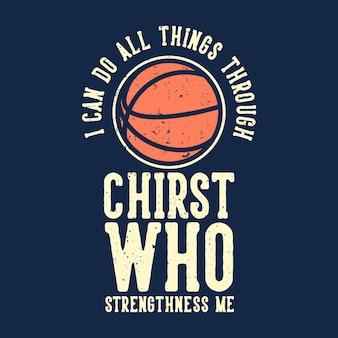 T-shirt slogan typografie ik kan alle dingen doen door christus die me kracht geeft met basketbal vintage illustratie