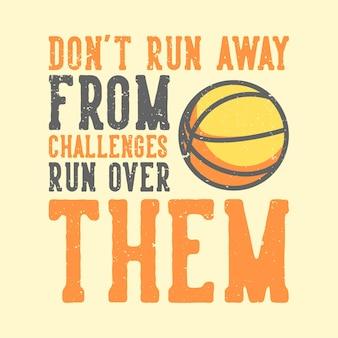 T-shirt slogan typografie ren niet weg voor uitdagingen die over hen heen lopen met basketbal vintage illustratie