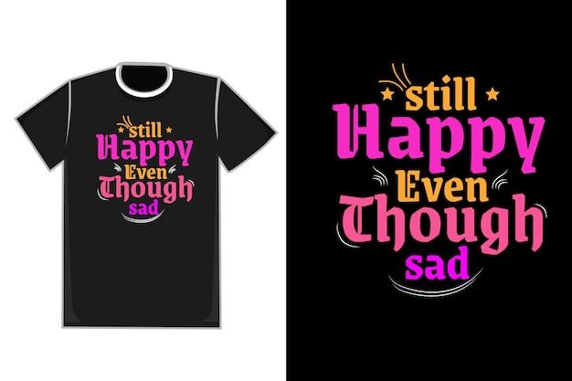T-shirt titel nog steeds blij, ook al droevige kleur geel geel roze en paars