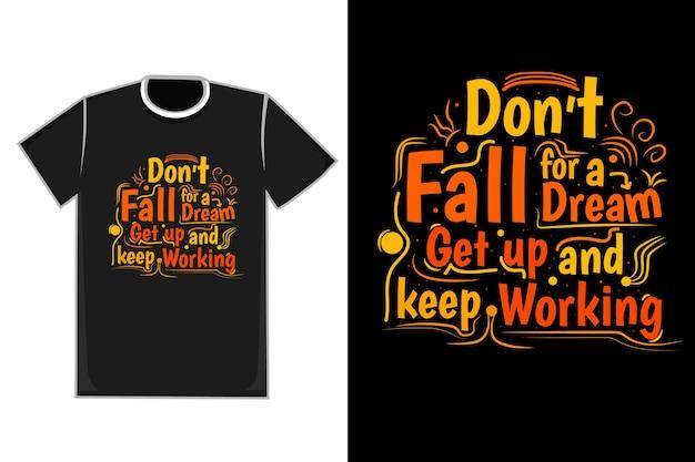 T-shirt titel val niet voor een droom, sta op en blijf werken met kleur geeloranje en rood