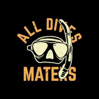 T-shirtontwerp alle duiken maters met duikbril en zwarte vintage illustratie als achtergrond