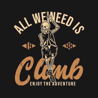 T-shirtontwerp alles wat we nodig hebben is klimmen, genieten van het avontuur 1998 met skelet dat aan het touw hangt vintage illustratie
