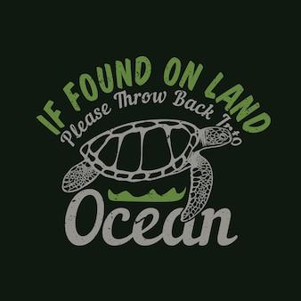 T-shirtontwerp als het op het land wordt gevonden, gooi het dan terug in de oceaan met schildpad en zwarte achtergrond vintage illustratie
