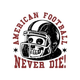 T-shirtontwerp amerikaans voetbal sterft nooit met schedel vintage illustratie