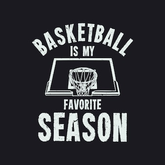 T-shirtontwerp basketbal is mijn favoriete seizoen met basketbalring en zwarte achtergrond vintage illustratie