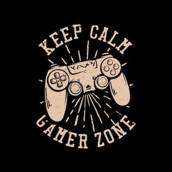 T-shirtontwerp blijf kalm gamer zone met stick game console vintage illustratie