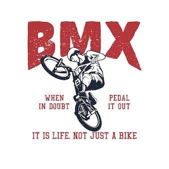 T-shirtontwerp bmx bij twijfel pedaal het uit, het is het leven niet alleen een fiets met een vintage illustratie van een man fiets Premium Vector