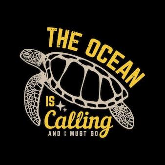 T-shirtontwerp de oceaan roept en ik moet gaan met schildpad en zwarte achtergrond vintage illustratie