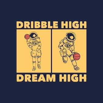 T-shirtontwerp dribbel hoog droom hoog met astronaut die basketbal vintage illustratie speelt