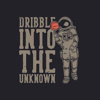 T-shirtontwerp dribbel in het onbekende met astronaut die basketbal vintage illustratie speelt