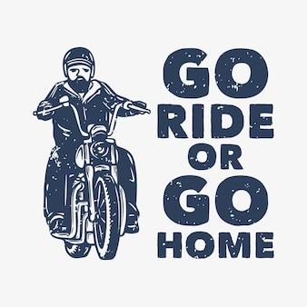 T-shirtontwerp gaan rijden of naar huis gaan met man rijden motorfiets vintage illustratie