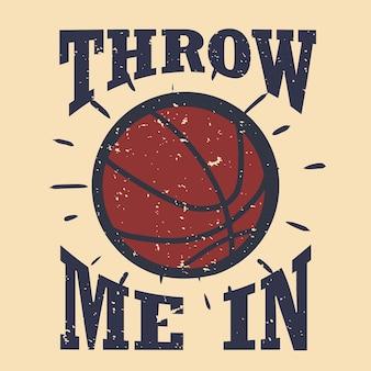 T-shirtontwerp gooi me binnen met basketbal vintage illustratie