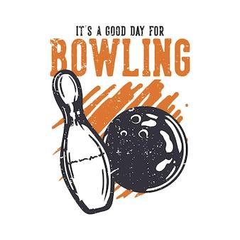 T-shirtontwerp het is een goede dag om te bowlen met bowlingbal en pin bowling vintage illustratie