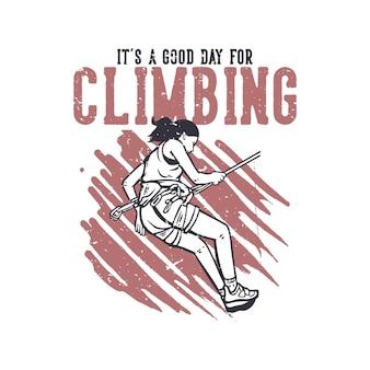T-shirtontwerp het is een goede dag om te klimmen met klimmer die rotsklim vintage illustratie doet