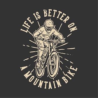 T-shirtontwerp het leven is beter op een mountainbike met vintage illustratie van een mountainbiker
