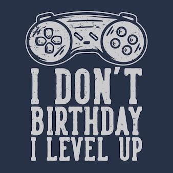 T-shirtontwerp i don't birthday i level up met gamepad vintage illustratie