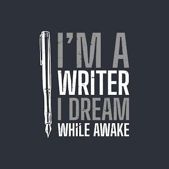 T-shirtontwerp ik ben een schrijver, ik droom terwijl ik wakker ben met pen en grijze achtergrond vintage illustratie