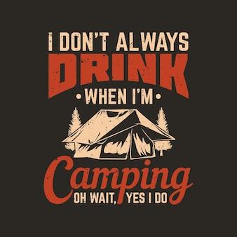 T-shirtontwerp ik drink niet altijd als ik aan het kamperen ben oh wacht, ja dat doe ik met kampeertent en bruine achtergrond vintage illustratie