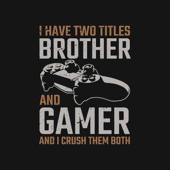 T-shirtontwerp ik heb twee titels broer en gamer en ik verpletter ze allebei met gamepad en zwarte achtergrond vintage illustratie