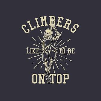 T-shirtontwerp klimmers staan graag bovenaan met een skelet dat aan het touw hangt vintage illustratie