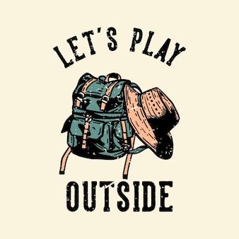 T-shirtontwerp laten we buiten spelen met een tas en een hoed vintage illustratie