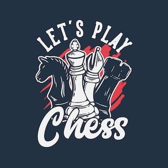 T-shirtontwerp laten we schaken met schaken vintage illustratie