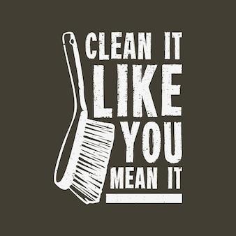 T-shirtontwerp maak het schoon alsof je het meent met schoonmaakborstels en bruine achtergrond vintage illustratie
