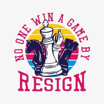 T-shirtontwerp nee op win een spel door af te treden met schaken vintage illustratie