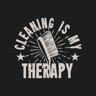 T-shirtontwerp schoonmaken is mijn therapie met schoonmaakborstels en zwarte achtergrond vintage illustratie