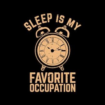 T-shirtontwerp slaap is mijn favoriete bezigheid met wekker en zwarte achtergrond vintage illustratie