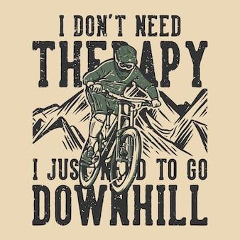 T-shirtontwerp slogan typografie ik heb geen therapie nodig, ik moet gewoon bergafwaarts gaan