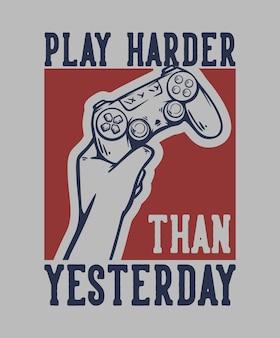 T-shirtontwerp speelt harder dan gisteren met hand die de vintage illustratie van het gamepad omhoog houdt