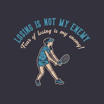 T-shirtontwerp verliezen is niet mijn vijand, angst om te verliezen is mijn vijand met tennisser die service vintage illustratie doet