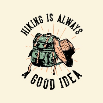T-shirtontwerp wandelen is altijd een goed idee met een wandeltas en een vintage illustratie van een hoed Premium Vector
