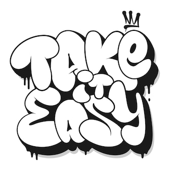 Take it easy slogan, graffiti-bubbelvormig voor t-shirt printontwerp.